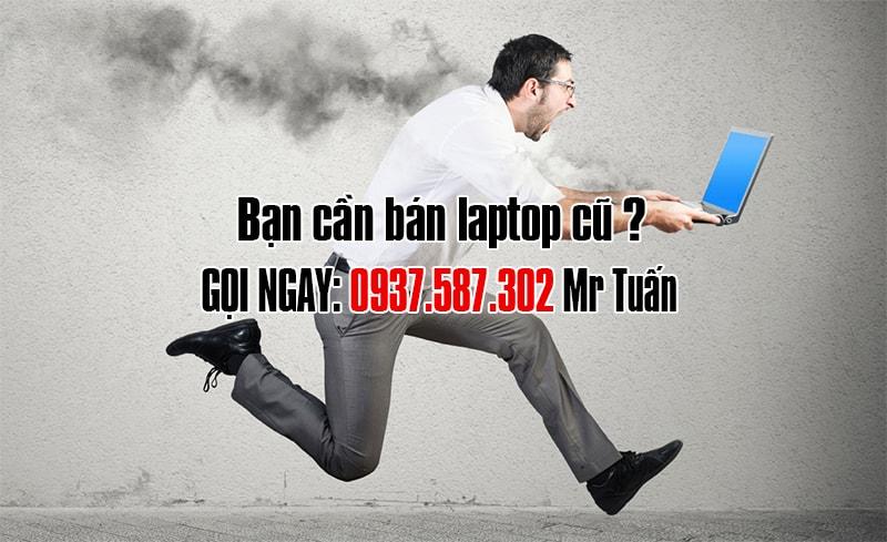Bạn muốn bán laptop? Gọi 0937587302 Mr Tuấn